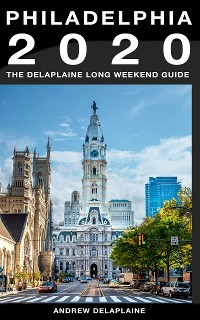 Cover Philadelphia - The Delaplaine 2020 Long Weekend Guide