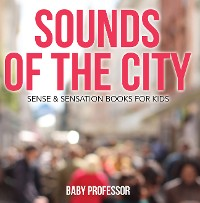 Cover Sounds of the City | Sense & Sensation Books for Kids
