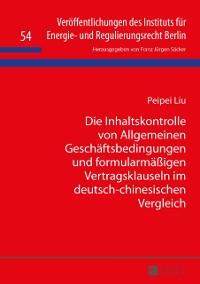 Cover Die Inhaltskontrolle von Allgemeinen Geschaeftsbedingungen und formularmaeigen Vertragsklauseln im deutsch-chinesischen Vergleich