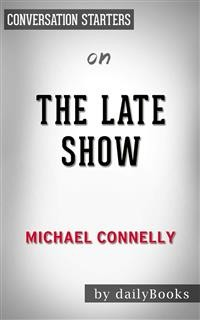 Cover The Late Show: by Michael Connelly | Conversation Starters