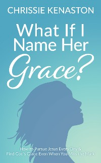 Cover What If I Name Her Grace?