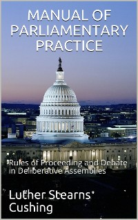 Cover Manual of Parliamentary Practice / Rules of Proceeding and Debate in Deliberative Assemblies