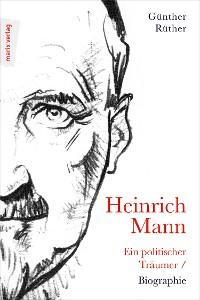 Cover Heinrich Mann: Ein politischer Träumer