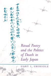 Cover Ritual Poetry and the Politics of Death in Early Japan