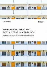 Cover Wohlfahrtsstaat und Sozialstaat im Vergleich. Die Sozialpolitik in Schweden und Deutschland