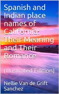 Cover Spanish and Indian place names of California: Their Meaning and Their Romance
