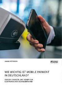 Cover Wie wichtig ist Mobile Payment in Deutschland? Über die Chancen und Risiken von elektronischen Bezahlverfahren