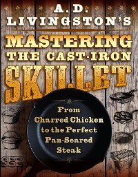 Cover A. D. Livingston's Mastering the Cast-Iron Skillet