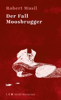 Cover Der Fall Moosbrugger (Steidl Nocturnes)
