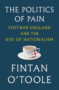 Cover The Politics of Pain: Postwar England and the Rise of Nationalism