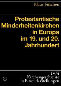 Cover Protestantische Minderheitenkirchen in Europa im 19. und 20. Jahrhundert