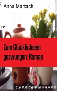 Cover Zum Glücklichsein gezwungen: Roman