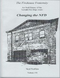 Cover The Firehouse Fraternity: An Oral History of the Newark Fire Department Volume V I Changing the N F D