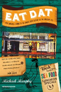 Cover Eat Dat New Orleans: A Guide to the Unique Food Culture of the Crescent City