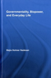 Cover Governmentality, Biopower, and Everyday Life