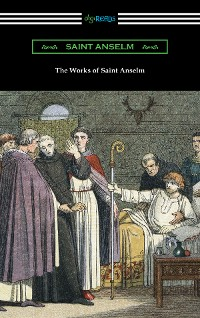 Cover The Works of Saint Anselm (Translated by Sidney Norton Deane)