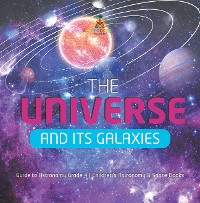 Cover The Universe and Its Galaxies | Guide to Astronomy Grade 4 | Children's Astronomy & Space Books