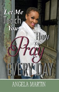 Cover Let Me Teach You How To Pray Every Day