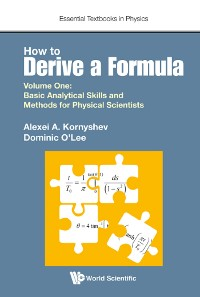 Cover How To Derive A Formula - Volume 1:  Basic Analytical Skills And Methods For Physical Scientists
