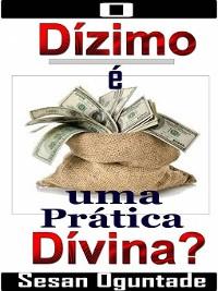 Cover O Dízimo é uma Prática Divina?