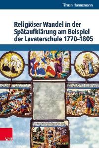 Cover Religiöser Wandel in der Spätaufklärung am Beispiel der Lavaterschule 1770–1805
