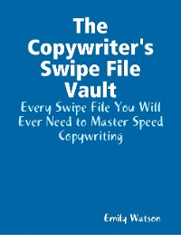 Cover The Copywriter's Swipe File Vault: Every Swipe File You Will Ever Need to Master Speed Copywriting