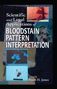 Cover Scientific and Legal Applications of Bloodstain Pattern Interpretation