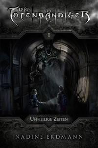 Cover Die Totenbändiger - Band 1: Unheilige Zeiten