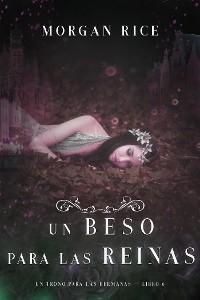 Cover Un Beso Para Las Reinas (Un trono para Las Hermanas—Libro Seis)