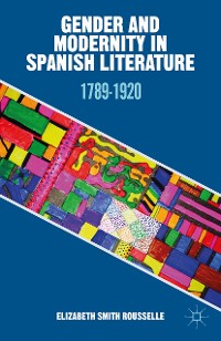 Cover Gender and Modernity in Spanish Literature