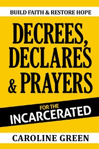 Cover Decrees, Declares & Prayers For The Incarcerated