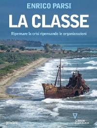 Cover La classe. Ripensare la crisi ripensando le organizzazioni