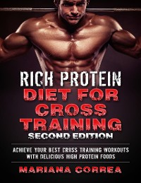 Cover Rich Protein Diet for Cross Training Second Edition - Achieve Your Best Cross Training Workout With Delicious High Protein Foods