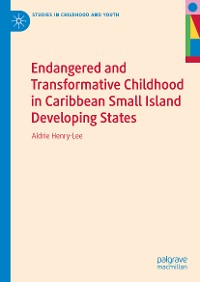 Cover Endangered and Transformative Childhood in Caribbean Small Island Developing States