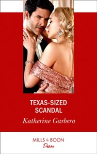 Cover Texas-Sized Scandal (Mills & Boon Desire) (Texas Cattleman's Club: Houston, Book 7)