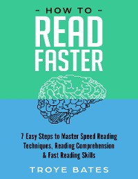 Cover How to Read Faster: 7 Easy Steps to Master Speed Reading Techniques, Reading Comprehension & Fast Reading Skills