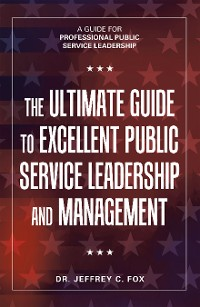 Cover The Ultimate Guide to Excellent Public Service Leadership and Management