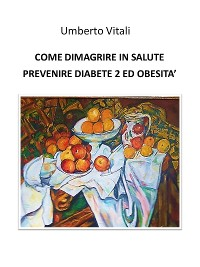 Cover Come dimagrire in salute prevenire diabete 2 e obesità