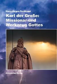 Cover Karl der Große: Missionar und Werkzeug Gottes