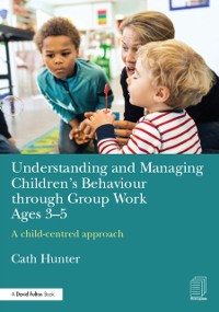 Cover Understanding and Managing Children's Behaviour through Group Work Ages 3-5