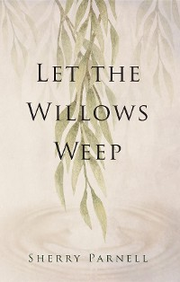 Cover Let the Willows Weep