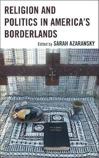 Cover Religion and Politics in America's Borderlands