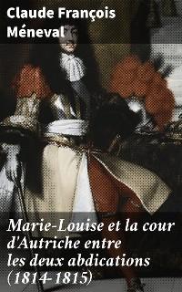 Cover Marie-Louise et la cour d'Autriche entre les deux abdications (1814-1815)