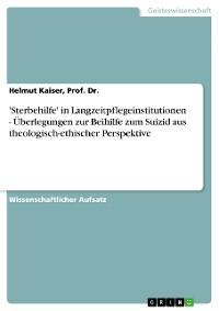 Cover 'Sterbehilfe' in Langzeitpflegeinstitutionen - Überlegungen zur Beihilfe zum Suizid aus theologisch-ethischer Perspektive