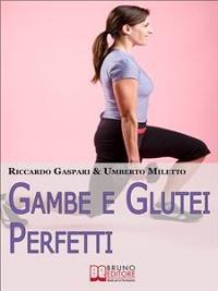 Cover Gambe e glutei perfetti. Dieta, programmi ed esercizi specifici per eliminare la cellulite e tonificare gambe e glutei. (Ebook Italiano - Anteprima Gratis)