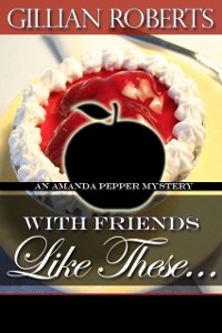 Cover With Friends Like These (An Amanda Pepper Mystery, #4)