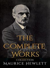 Cover Maurice Hewlett: The Complete Works