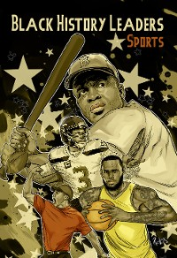Cover Black History Leaders: Athletes: LeBron James, Jackie Robinson, Russell Wilson and Tiger Woods