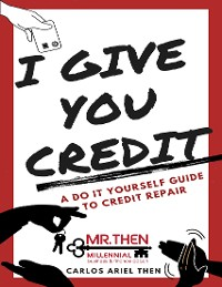 Cover I Give You Credit: A Do It Yourself Guide to Credit Repair