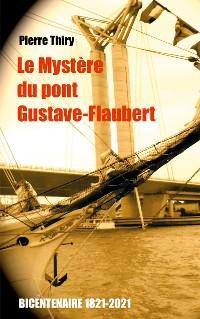 Cover Le Mystère du Pont Gustave-Flaubert
